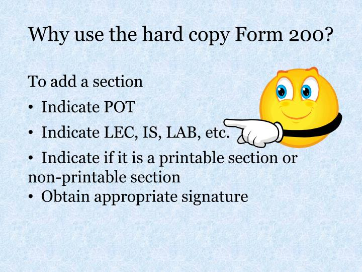 Why use the hard copy Form 200?
