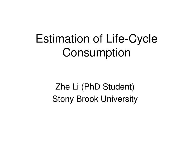Estimation of life cycle consumption