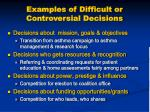examples of difficult or controversial decisions
