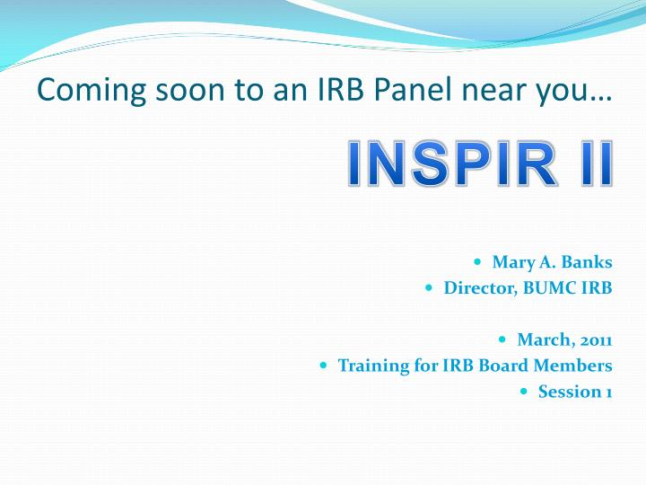 Coming soon to an irb panel near you