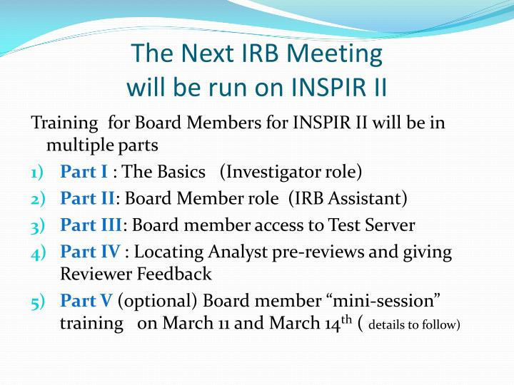 The next irb meeting will be run on inspir ii