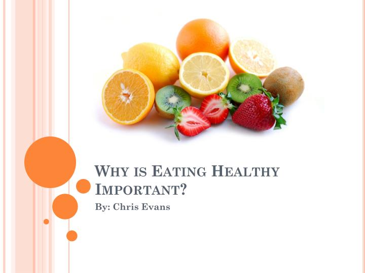 essay on why to eat healthy Healthy eating essay according to statistics of the world health organization, in the modern world, one of the main causes of death is cardiovascular disease.