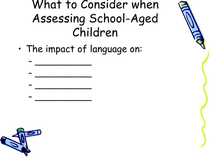 What to consider when assessing school aged children