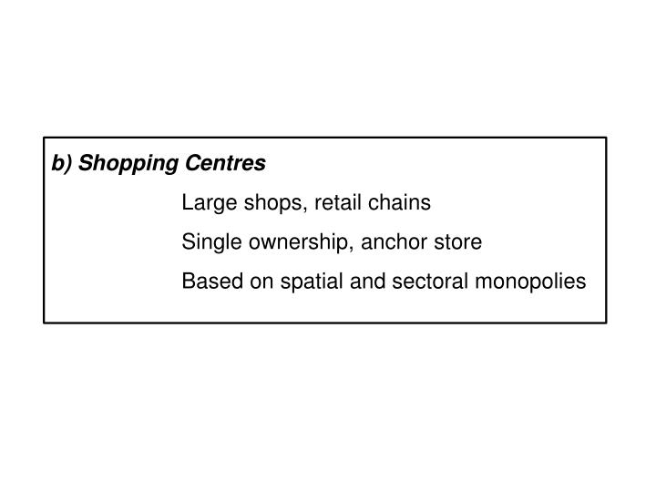 b) Shopping Centres