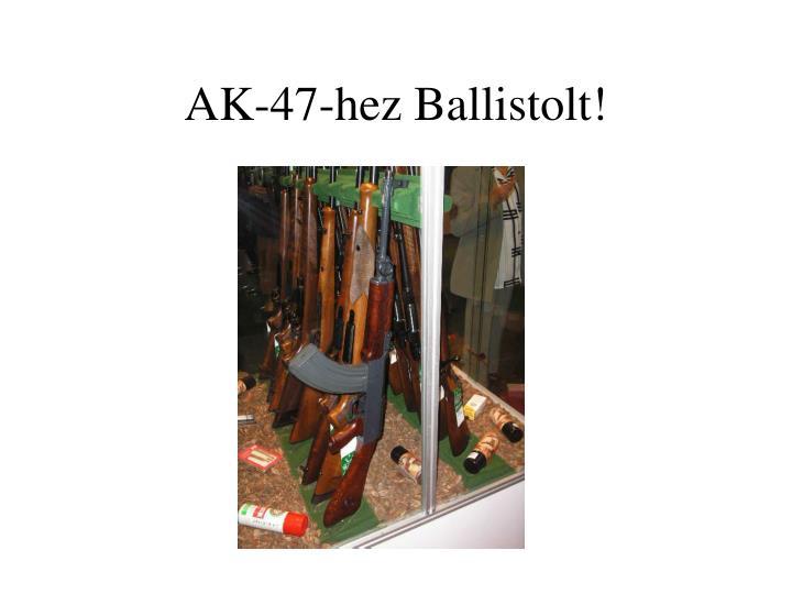 AK-47-hez Ballistolt!