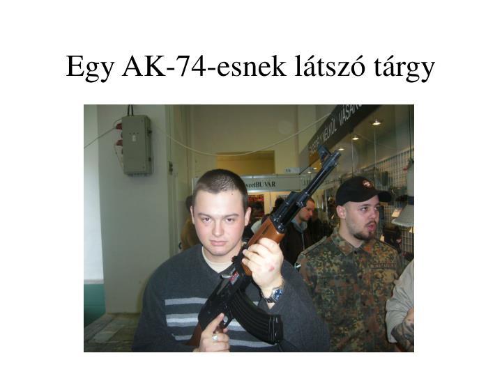 Egy AK-74-esnek látszó tárgy