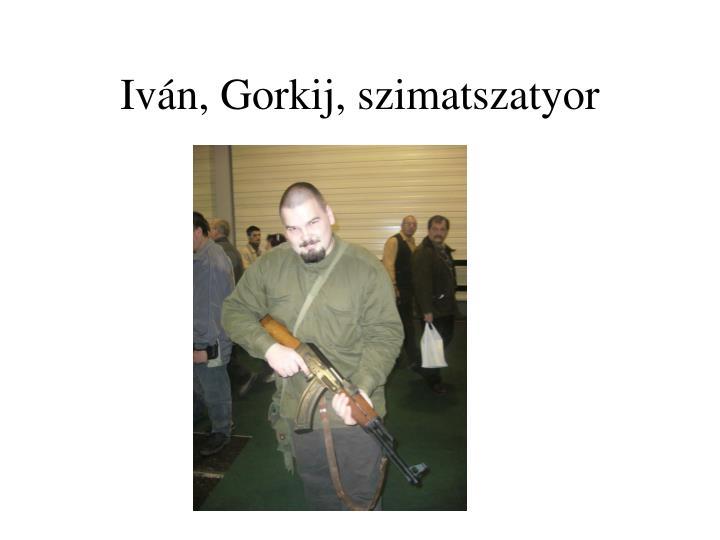 Iván, Gorkij, szimatszatyor