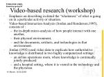 video based research workshop