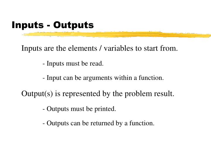 Inputs - Outputs