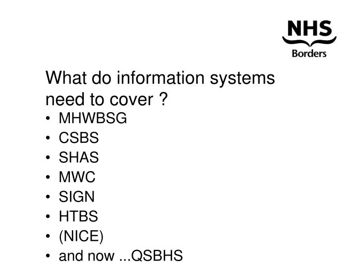 What do information systems need to cover ?