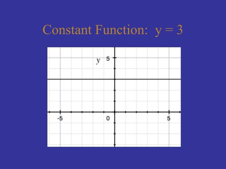 Constant Function:  y = 3