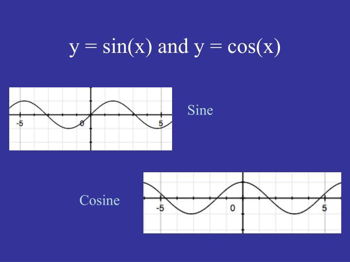 y = sin(x) and y = cos(x)