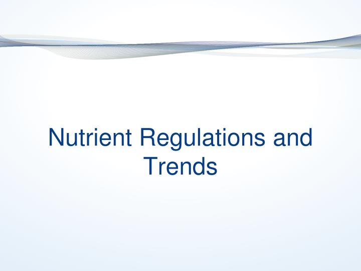 Nutrient Regulations and Trends