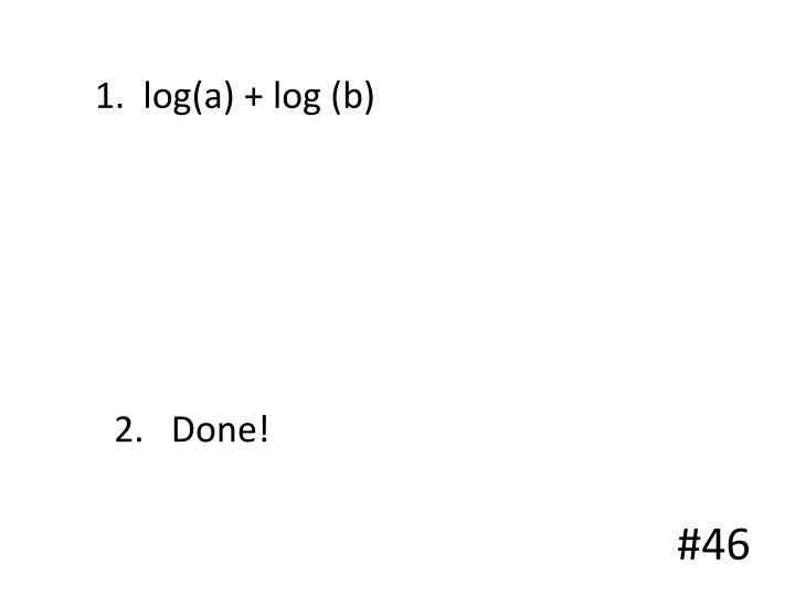 1.  log(a) + log (b)