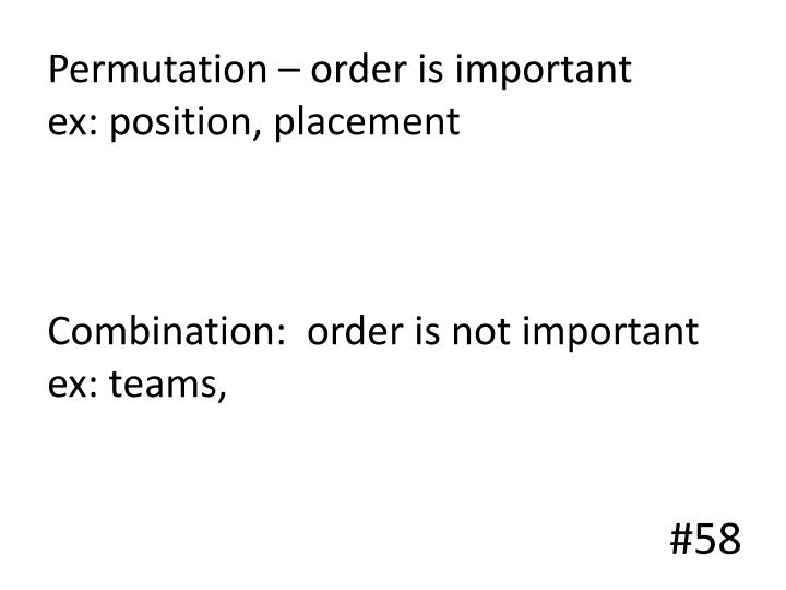 Permutation – order is important
