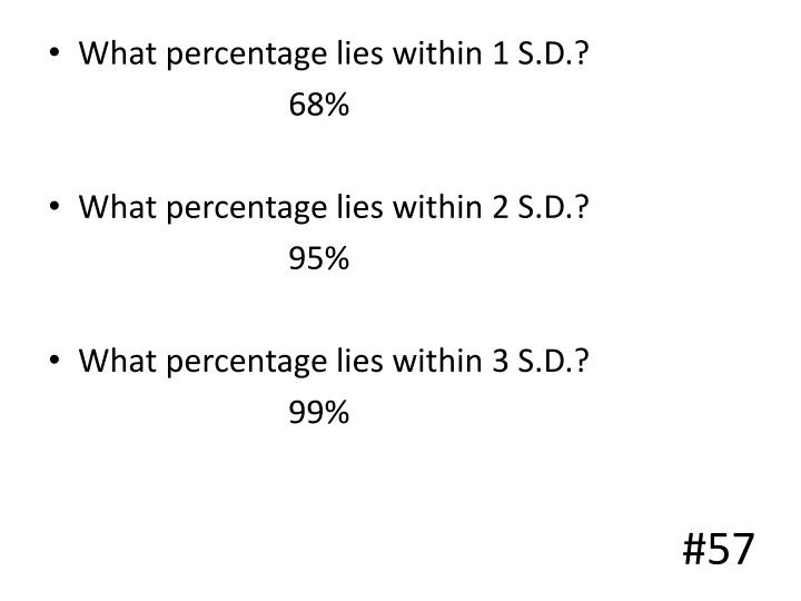 What percentage lies within 1 S.D.?