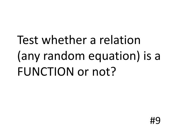 Test whether a relation (any random equation) is a FUNCTION or not?