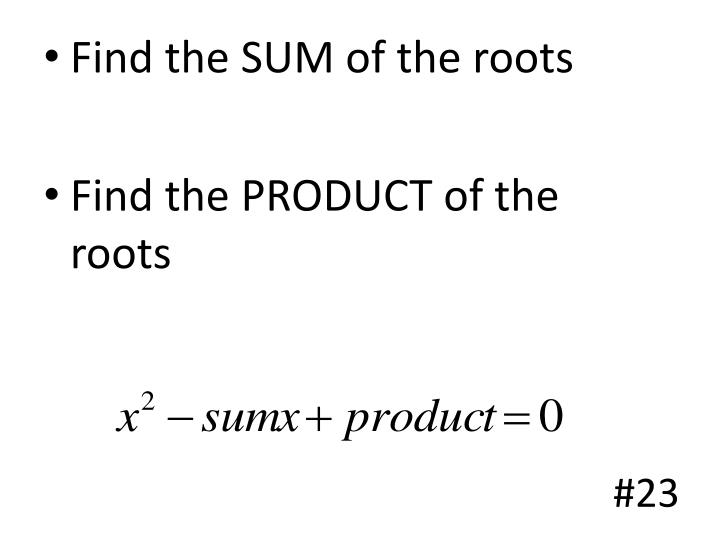 Find the SUM of the roots