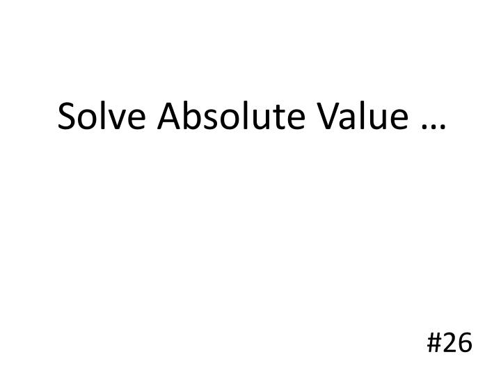 Solve Absolute Value …