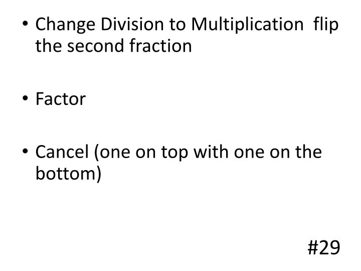 Change Division to Multiplication  flip the second fraction