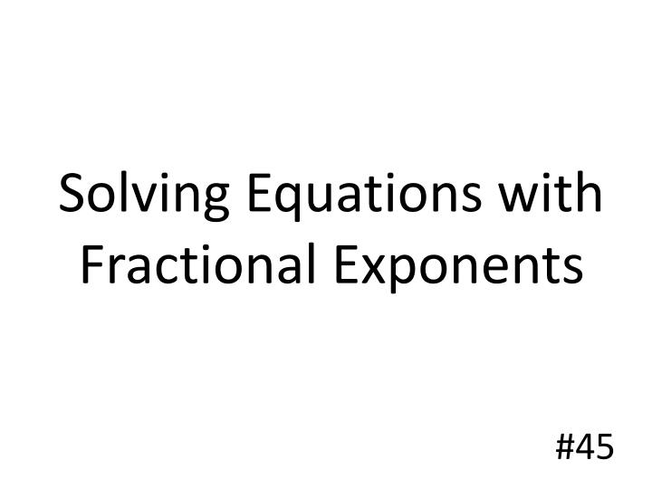 Solving Equations with Fractional Exponents