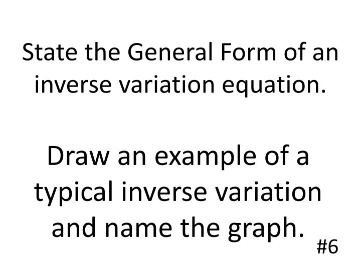State the General Form of an inverse variation equation.