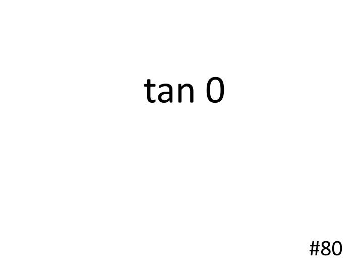tan 0