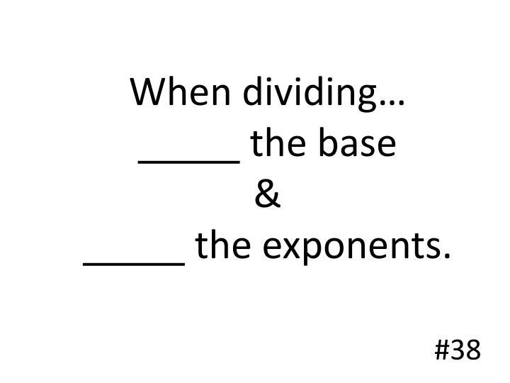 When dividing…
