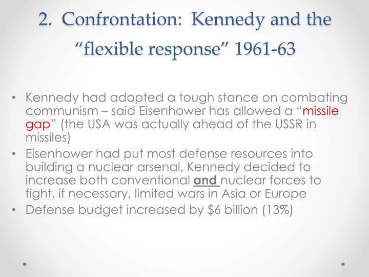 "2.  Confrontation:  Kennedy and the ""flexible response"" 1961-63"