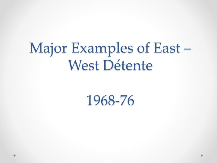 Major Examples of East – West Détente