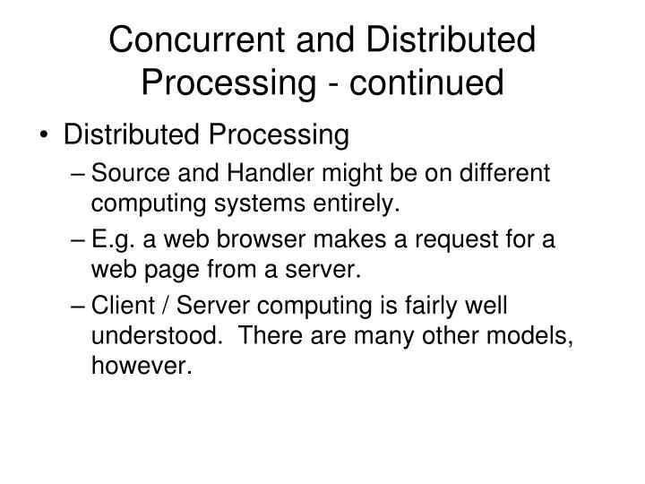 Concurrent and Distributed Processing - continued