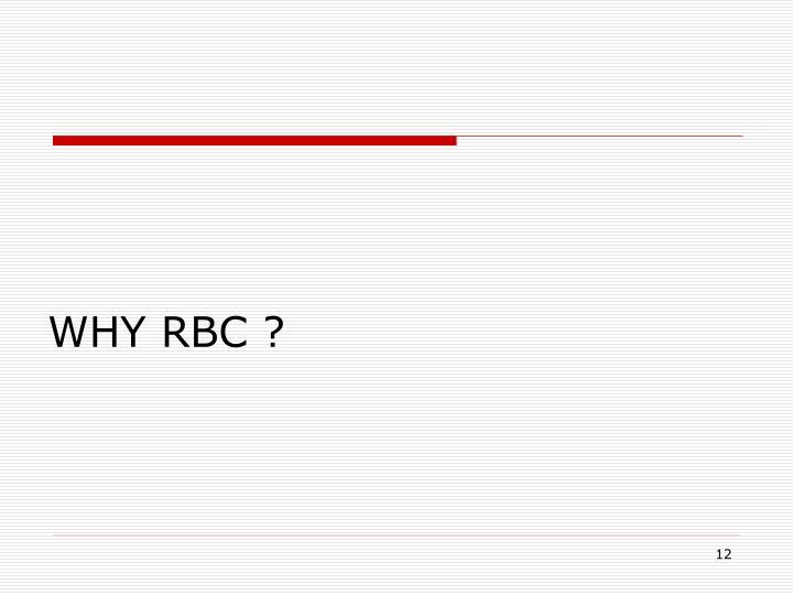 WHY RBC ?
