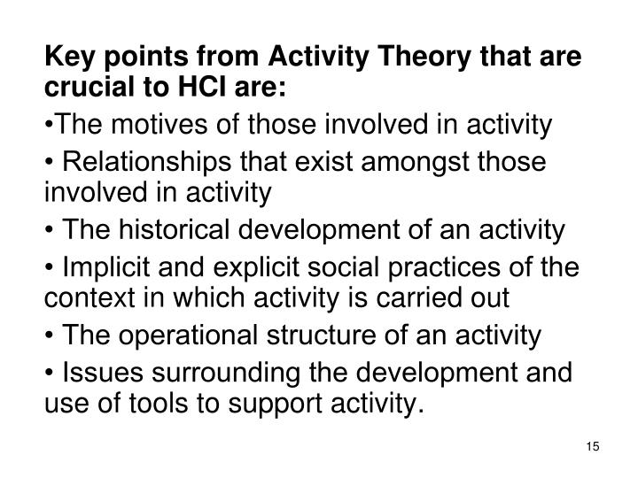 Key points from Activity Theory that are crucial to HCI are:
