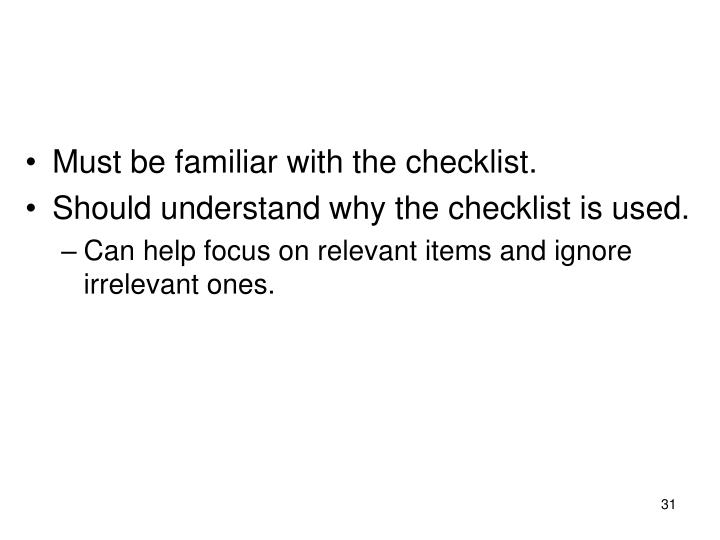 Must be familiar with the checklist.