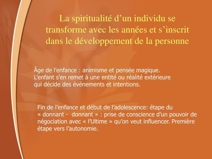 La spiritualité d'un individu se transforme avec les années et s'inscrit dans le développement de la personne