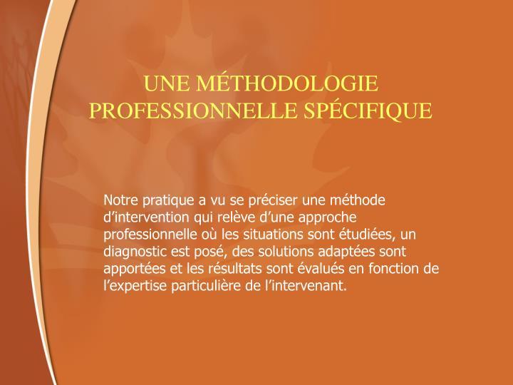 UNE MÉTHODOLOGIE PROFESSIONNELLE SPÉCIFIQUE