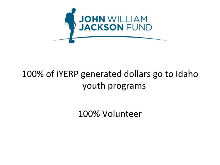 100% of iYERP generated dollars go to Idaho youth programs