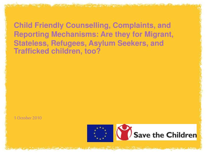 Child Friendly Counselling, Complaints, and Reporting Mechanisms: Are they for Migrant, Stateless, Refugees, Asylum Seekers, and Trafficked children, too?