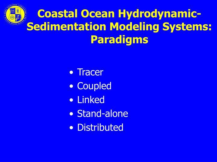 Coastal Ocean Hydrodynamic-Sedimentation Modeling Systems: Paradigms