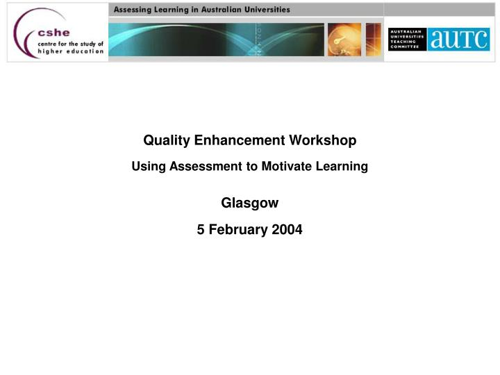 Quality enhancement workshop using assessment to motivate learning glasgow 5 february 2004