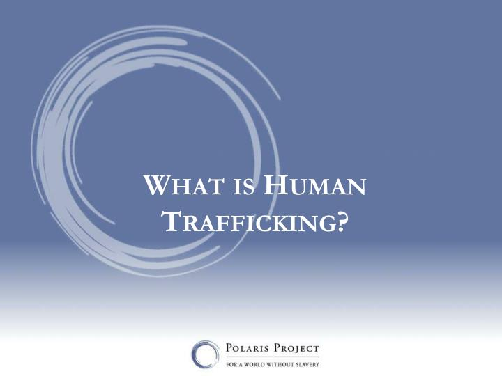What is Human Trafficking?