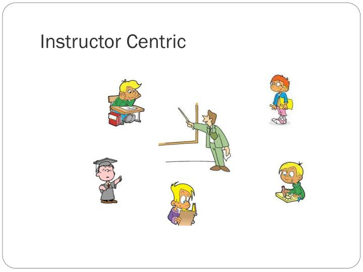 Instructor Centric