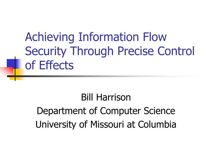 Achieving Information Flow Security Through Precise Control of Effects