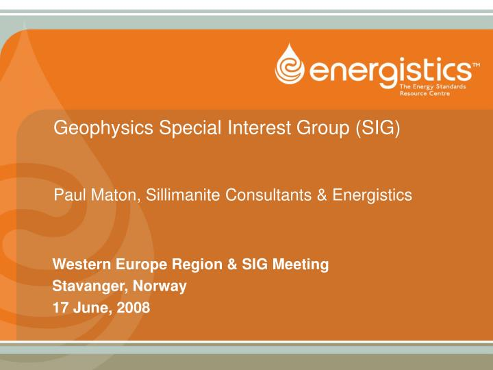 Geophysics special interest group sig paul maton sillimanite consultants energistics