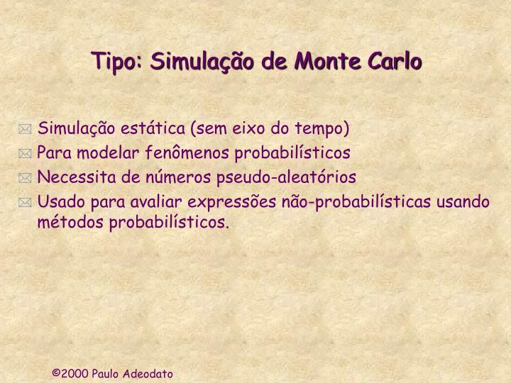 Tipo: Simulação de Monte Carlo
