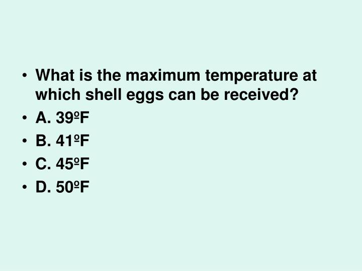 What is the maximum temperature at which shell eggs can be received?