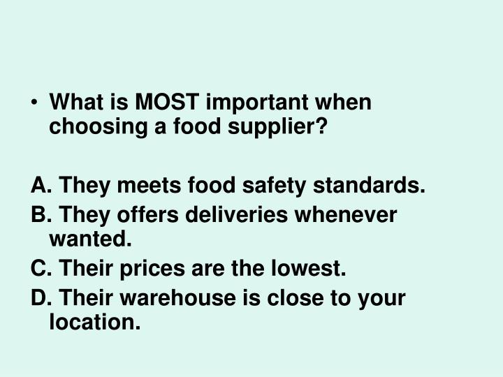 What is MOST important when choosing a food supplier?
