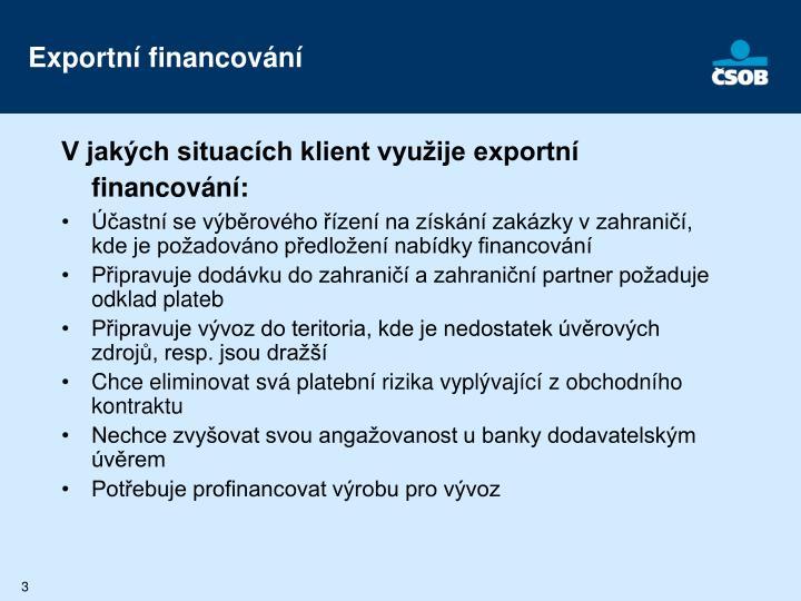 V jakých situacích klient využije exportní financování: