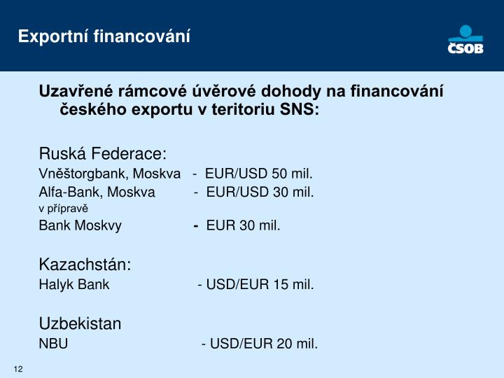 Uzavřené rámcové úvěrové dohody na financování českého exportu v teritoriu SNS: