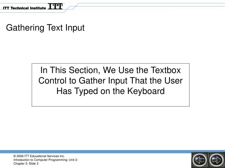 In this section we use the textbox control to gather input that the user has typed on the keyboard